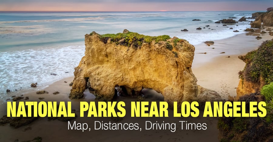 National Parks Near Los Angeles (Map, Distances, Driving Time)
